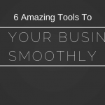 6 Tools I Use To Run My Business Smoothly – Part 1
